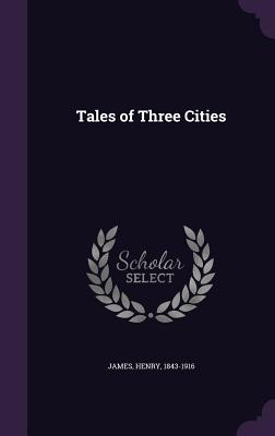 Tales of Three Cities - James, Henry