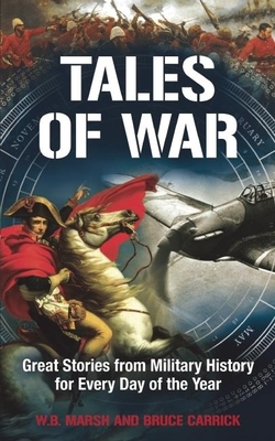 Tales of War: Great Stories from Military History for Every Day of the Year - Carrick, Bruce, and Marsh, W. B.