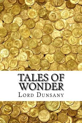 Tales of Wonder - Dunsany, Edward John Moreton, Lord