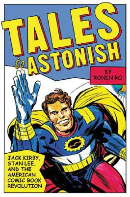 Tales to Astonish: Jack Kirby, Stan Lee, and the American Comic Book Revolution - Ro, Ronin