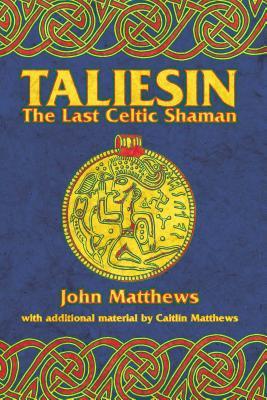 Taliesin: The Last Celtic Shaman - Matthews, John, and Matthews, Caitlin