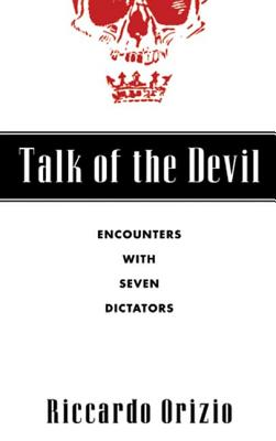 Talk of the Devil: Encounters with Seven Dictators - Orizio, Riccardo, and Bardoni, Avril (Translated by)