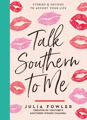 Talk Southern to Me: Stories & Sayings to Accent Your Life - Fowler, Julia