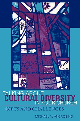 Talking about Cultural Diversity in Your Church: Gifts and Challenges - Angrosino, Michael V