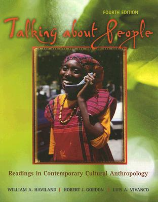 Talking about People: Readings in Contemporary Cultural Anthropology - Haviland, William A, and Gordon, Robert J, and Vivanco, Luis A
