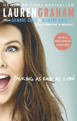 Talking As Fast As I Can: From Gilmore Girls to Gilmore Girls, and Everything in Between - Graham, Lauren