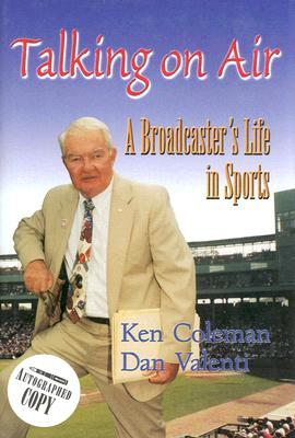 Talking on Air: A Broadcaster's Life in Sports - Valenti, Dan (Editor), and Coleman, Ken (Editor)