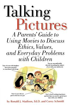 Talking Pictures: A Parent's Guide to Using Movies to Discuss Ethics, Values, and Everyday Problems with Children - Madison, Ronald, Ed.D.