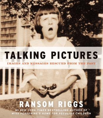 Talking Pictures: Images and Messages Rescued from the Past - Riggs, Ransom