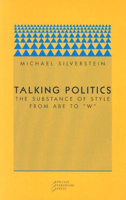 "Talking Politics: The Substance of Style from Abe to ""W"" - Silverstein, Charles, and Silverstein, Michael"