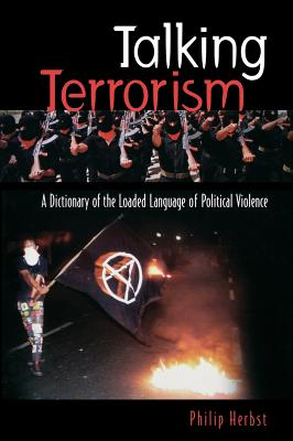 Talking Terrorism: A Dictionary of the Loaded Language of Political Violence - Herbst, Philip