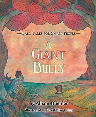 Tall Tales for Small People: The Giant Bully - Buehler, Allison