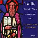 Tallis: Spem in Alium; Lamentations; Motets