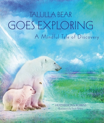 Talulla Bear Goes Exploring: A Mindful Tale of Discovery - Robbins, Heather Roan