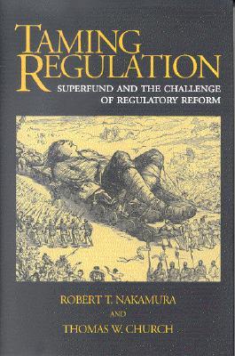 Taming Regulation: Superfund and the Challenge of Regulatory Reform - Nakamura, Robert T