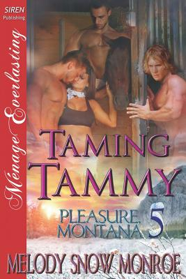 Taming Tammy [Pleasure, Montana 5] (Siren Publishing Menage Everlasting) - Monroe, Melody Snow