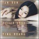 Tan Dun: Bitter Love