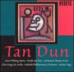Tan Dun: Out of Peking Opera; Death and Fire; Orchestral Theatre II: Re