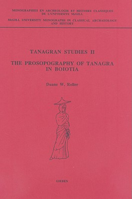 Tanagran Studies II: The Prosopography of Tanagra in Boiotia - Roller, D W