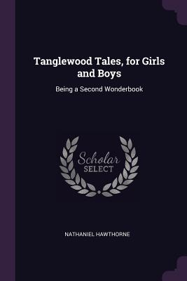 Tanglewood Tales, for Girls and Boys: Being a Second Wonderbook - Hawthorne, Nathaniel