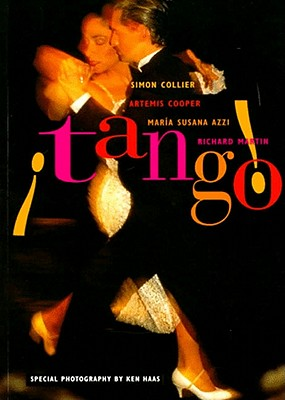 Tango: The Dance, the Song, the Story - Collier, Simon, and Cooper, Artemis, and Haas, Ken (Photographer)