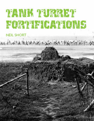 Tank Turret Fortifications - Short, Neil