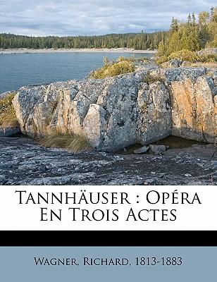 Tannhauser: Opera En Trois Actes - Wagner, Richard