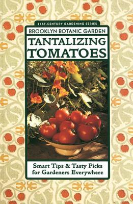 Tantalizing Tomatoes - Brooklyn Botantical Gardens, and Brooklyn Botanic Garden, and Cutler, Karan Davis (Editor)