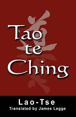 Tao Te Ching - Tse, Lao, and Legge, James (Translated by)