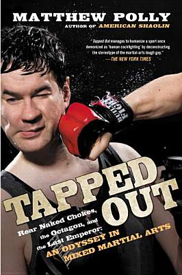Tapped Out: Rear Naked Chokes, the Octagon, and the Last Emperor: An Odyssey in Mixed Martial Arts - Polly, Matthew