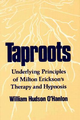 Taproots: Underlying Principles of Milton Erickson's Therapy and Hypnosis - O'Hanlon, William Hudson, and O'Hanlon, Bill, M.S.