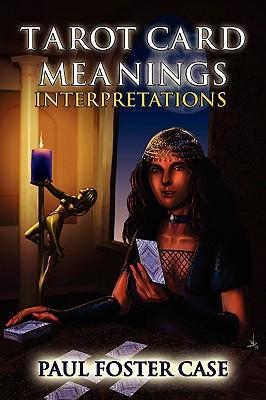 Tarot Card Meanings: Interpretations - Case, Paul Foster