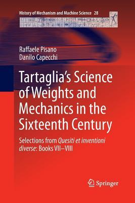 Tartaglia's Science of Weights and Mechanics in the Sixteenth Century: Selections from Quesiti Et Inventioni Diverse: Books VII-VIII - Pisano, Raffaele