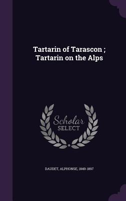 Tartarin of Tarascon; Tartarin on the Alps - Daudet, Alphonse