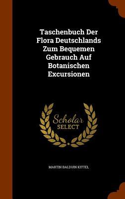 Taschenbuch Der Flora Deutschlands Zum Bequemen Gebrauch Auf Botanischen Excursionen - Kittel, Martin Balduin