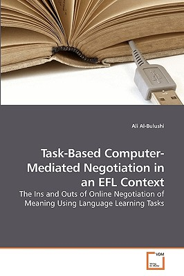 Task-Based Computer-Mediated Negotiation in an Efl Context - Al-Bulushi, Ali