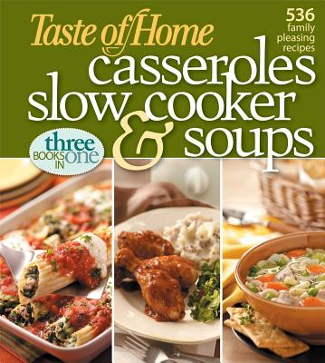 Taste of Home Casseroles, Slow Cooker & Soups: Three Books in One - Taste of Home Magazine (Creator)