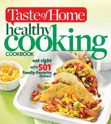 Taste of Home Healthy Cooking Cookbook: Eat Right with 501 Family-Favorite Dishes! - Taste of Home