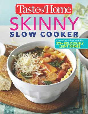 Taste of Home Skinny Slow Cooker: Cook Smart, Eat Smart with 352 Healthy Slow-Cooker Recipes - Editors at Taste of Home (Editor)