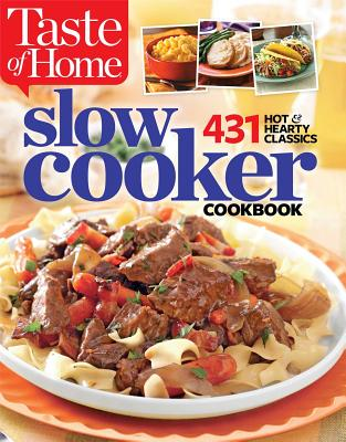 Taste of Home Slow Cooker Cookbook: 431 Hot & Hearty Classics - Taste of Home