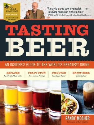 Tasting Beer: An Insider's Guide to the World's Greatest Drink - Mosher, Randy, and Daniels, Ray (Foreword by), and Calagione, Sam (Foreword by)