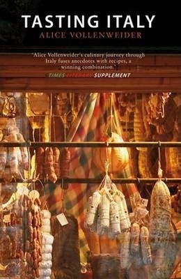 Tasting Italy: A Culinary Journey - Vollenweider, Alice