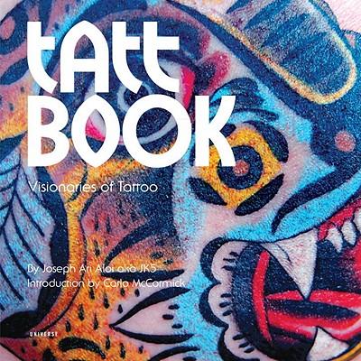 Tatt Book: Visionaries of Tattoo - Aloi, Joseph Ari