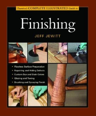 Taunton's Complete Illustrated Guide to Finishing - Jewitt, Jeff
