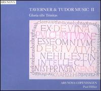 Taverner & Tudor Music II: Gloria Tibi Trinitas - Ars Nova Copenhagen; Paul Hillier (conductor)