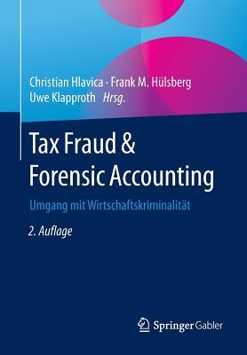Tax Fraud & Forensic Accounting: Umgang Mit Wirtschaftskriminalitat - Hlavica, Christian (Editor)