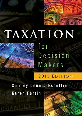 Taxation for Decision Makers - Dennis-Escoffier, Shirley, and Fortin, Karen A