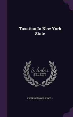 Taxation in New York State - Bidwell, Frederick David