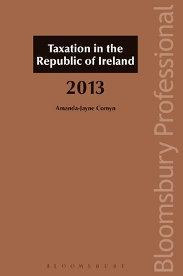 Taxation in the Republic of Ireland 2013 - Comyn, Amanda-Jayne (Editor)