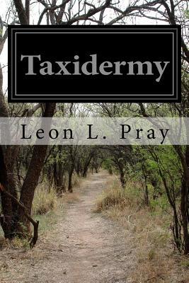 Taxidermy - Pray, Leon L